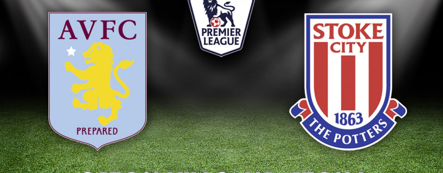Aston Villa vs Stoke Preview | Betting Odds And Tips
