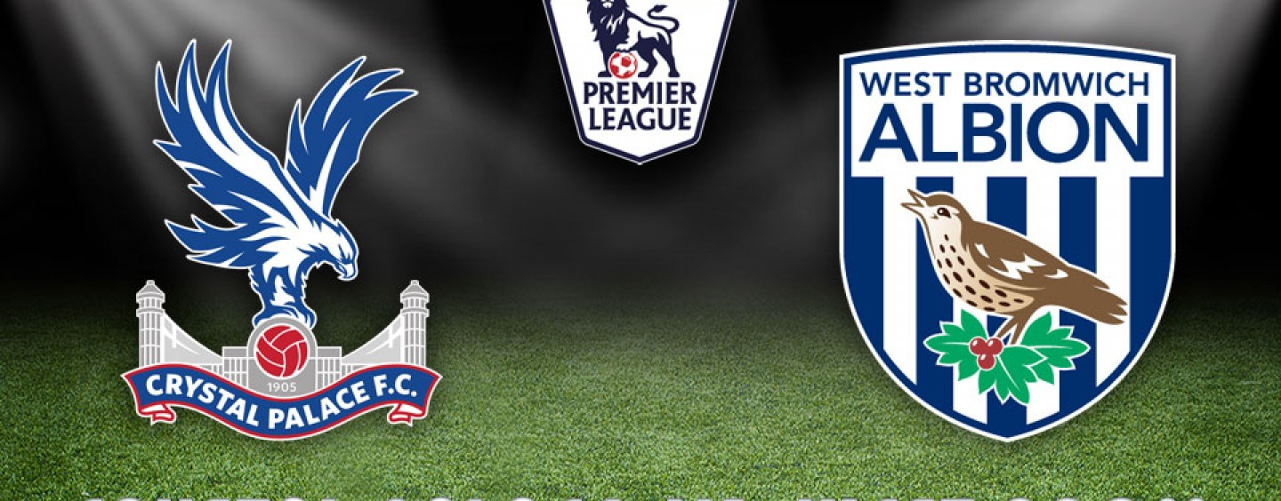 Crystal Palace vs West Brom Preview Betting Odds And Tips