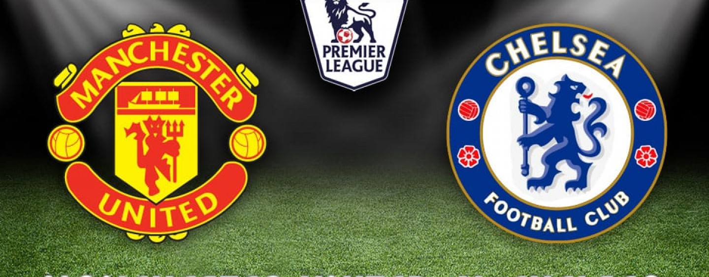 Manchester United v Chelsea Betting Tips Preview And Odds