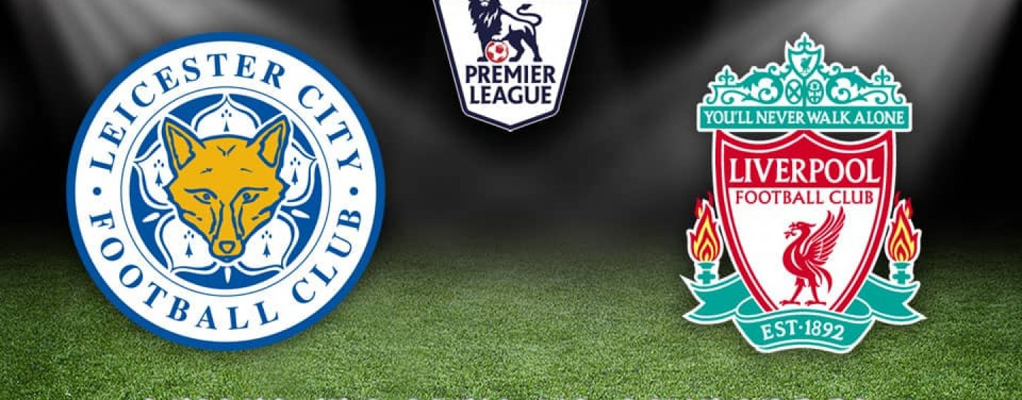 Leicester v Liverpool Betting Preview Tips And Odds