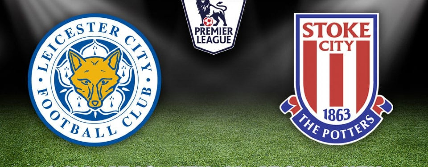 Leicester v Stoke Betting Tips Preview And Match Odds