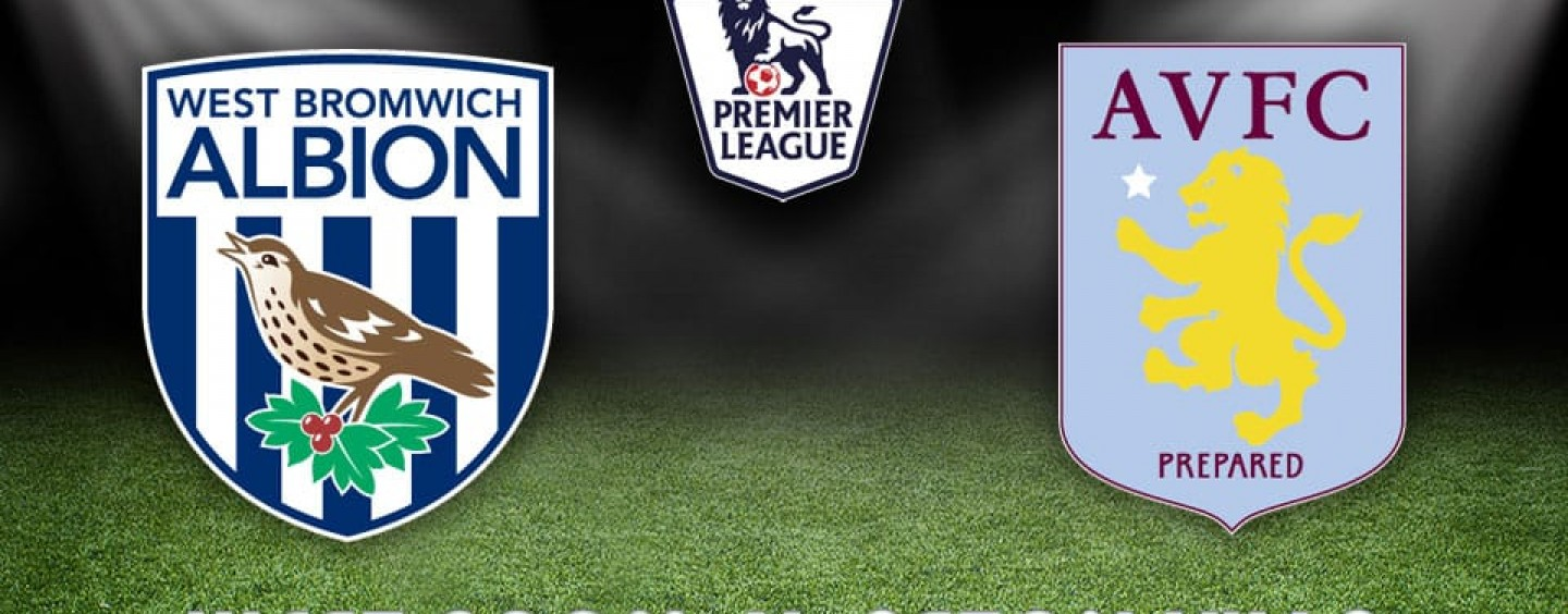 West Brom v Aston Villa Betting Tips Preview And Match Odds