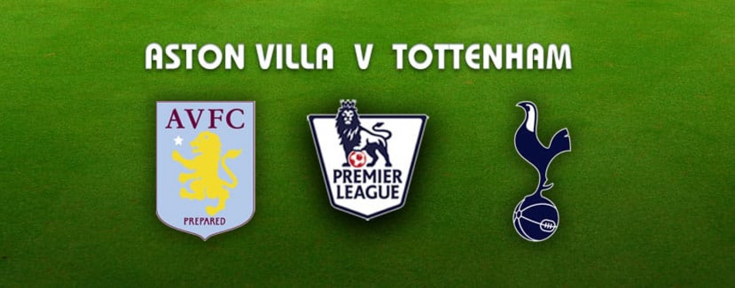 Aston Villa v Tottenham Betting Preview Tips And Odds