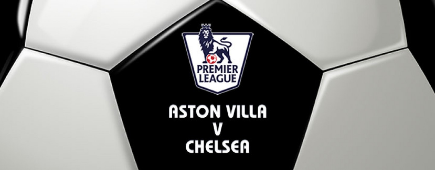 Aston Villa v Chelsea Football Betting Preview & Tips