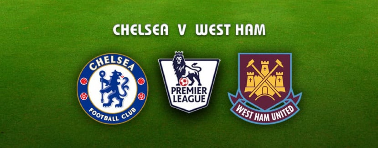 Chelsea v West Ham Betting Preview Tips And Odds