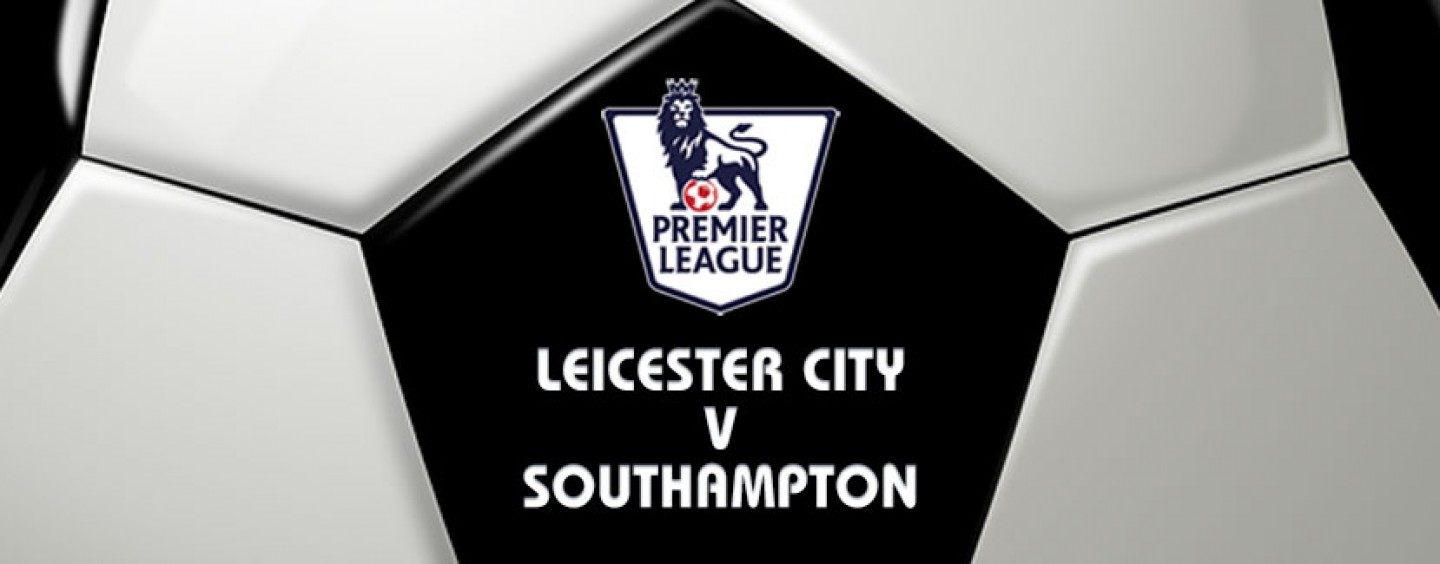 Leicester v Southampton Football Betting Preview & Tips
