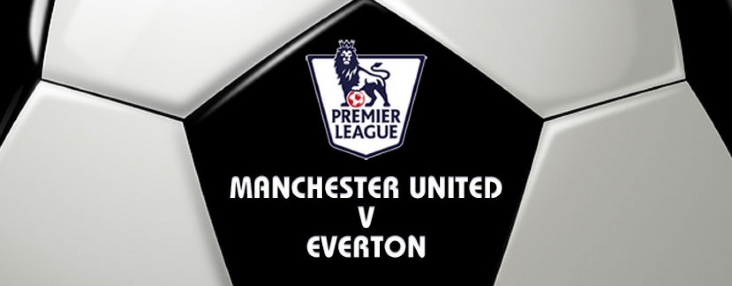 Manchester United v Everton Football Betting Preview & Tips