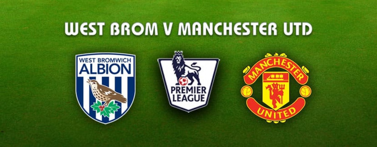 West Brom v Manchester United Betting Preview Tips And Odds