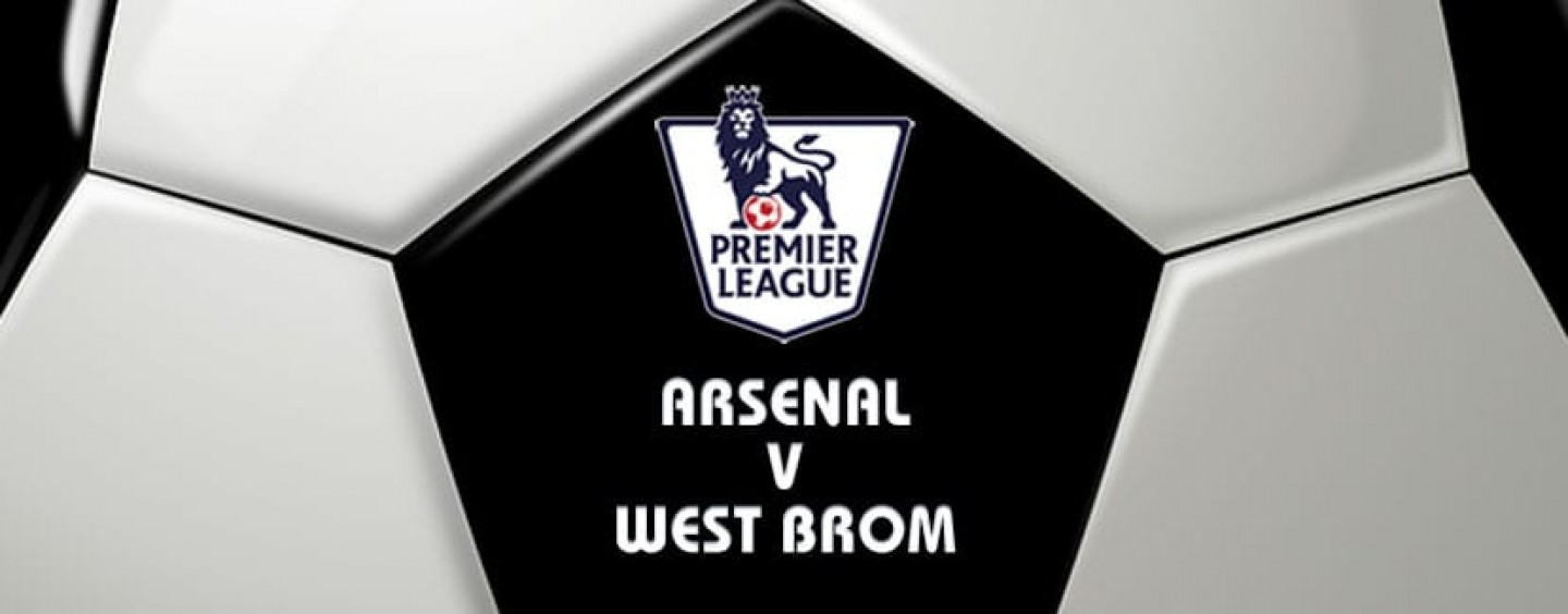 Arsenal v West Brom Football Betting Preview & Tips