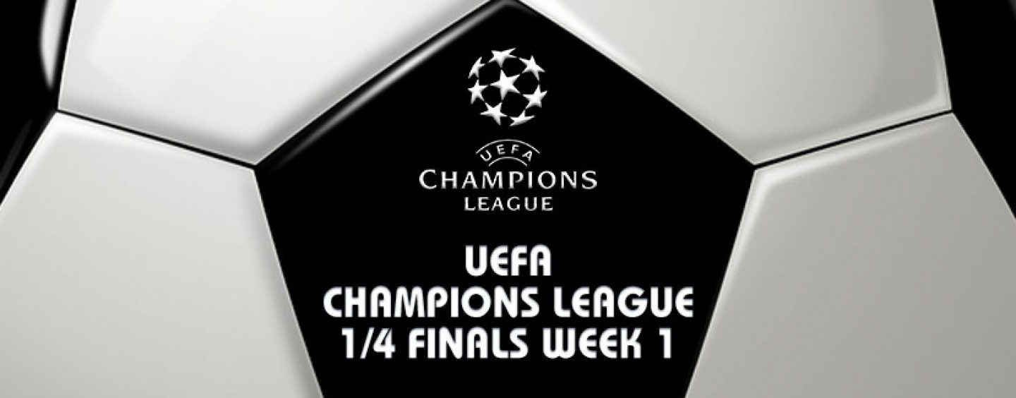 Champions League Quarter Finals Betting Tips & Preview Part 1