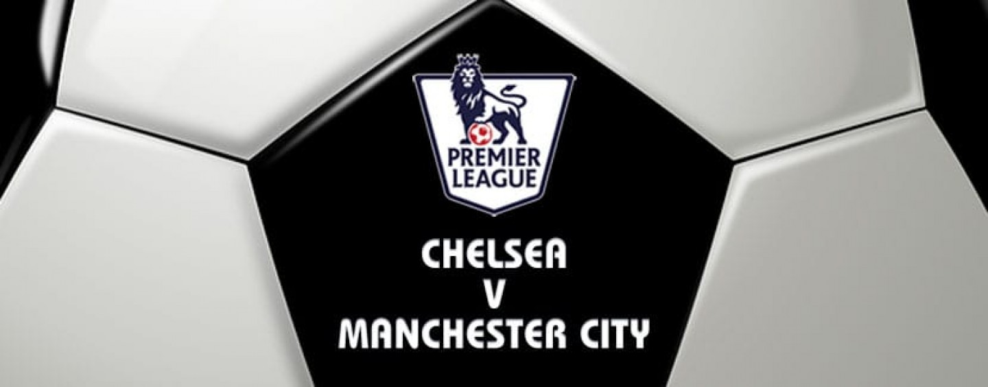 Chelsea v Manchester City Football Betting Preview & Tips