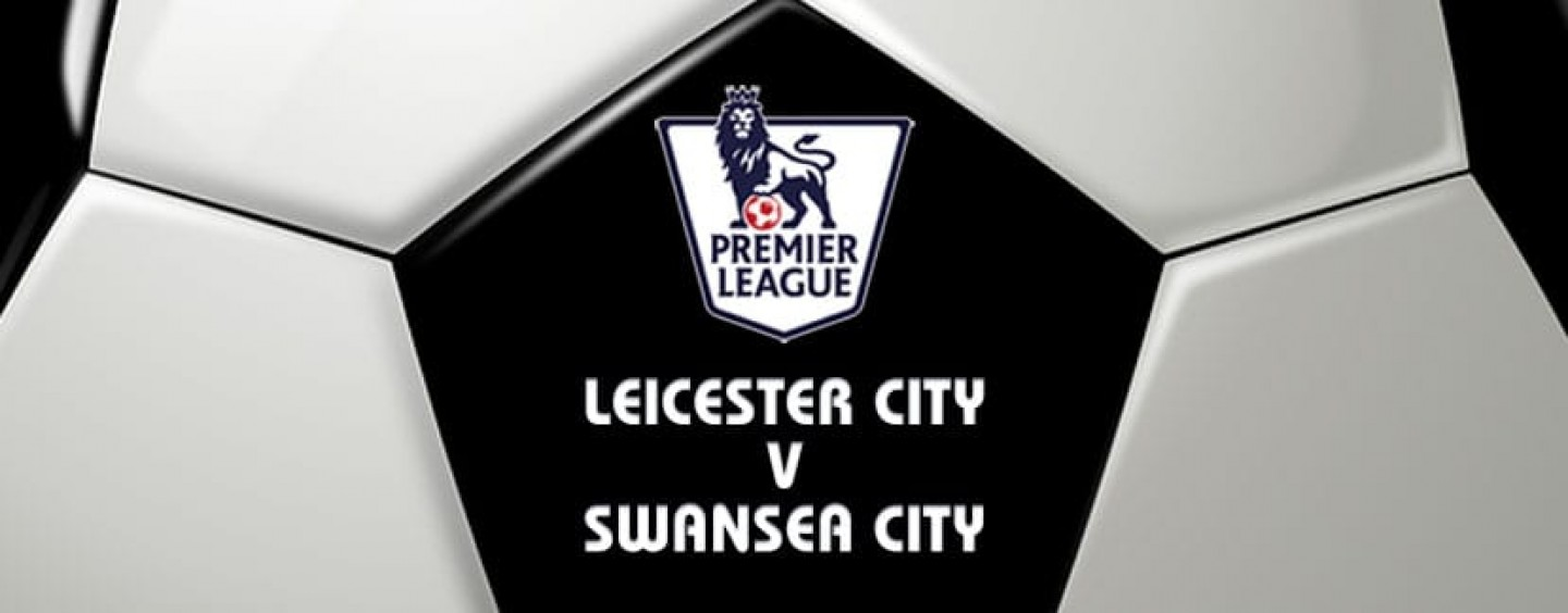 Leicester v Swansea Football Betting Preview & Tips