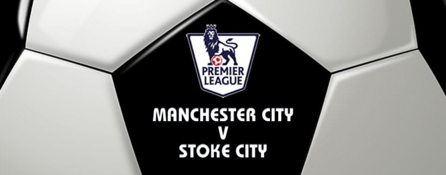 Manchester City v Stoke Football Betting Preview & Tips