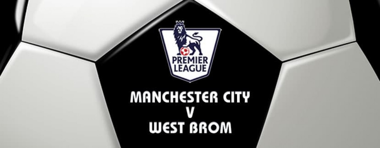 Manchester City v West Brom Football Betting Preview & Tips