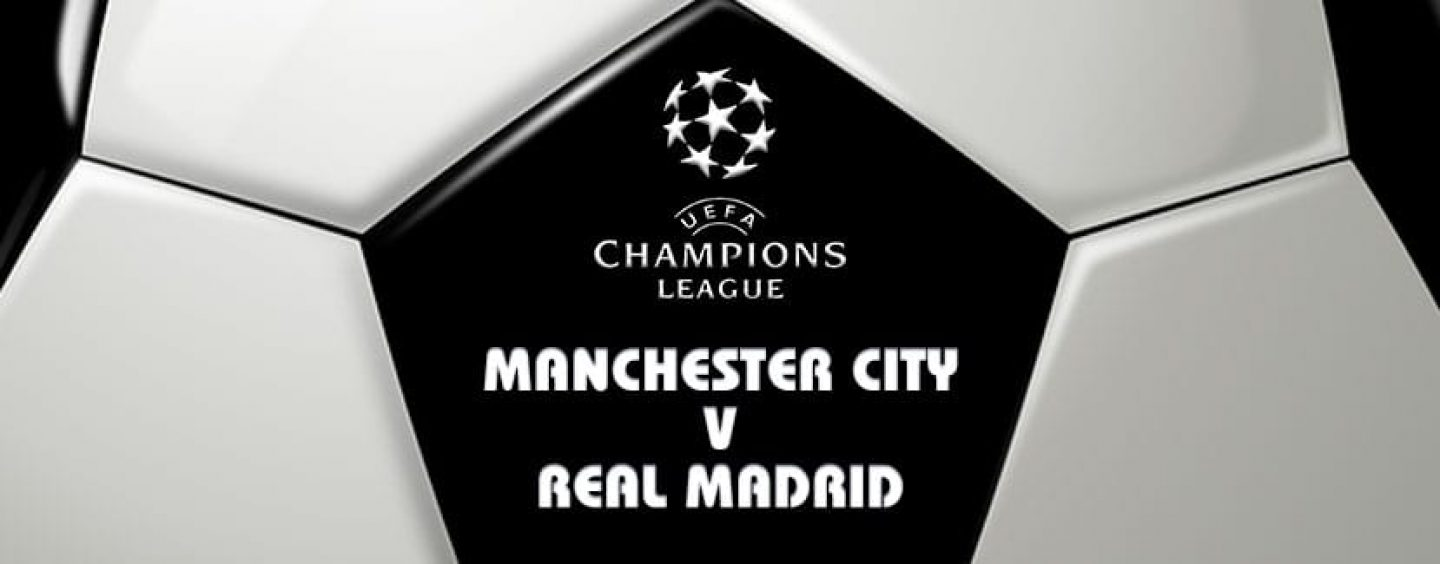 Manchester City v Real Madrid Champions League Semi Finals Betting Tips