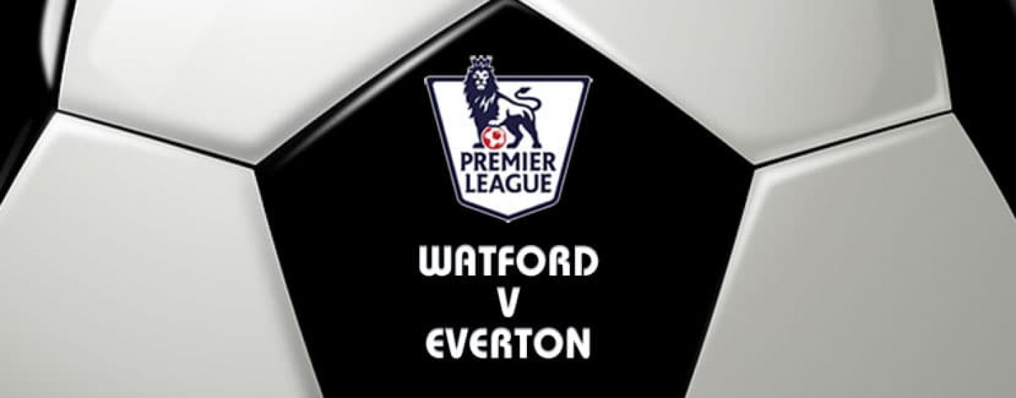 Watford v Everton Football Betting Preview & Tips
