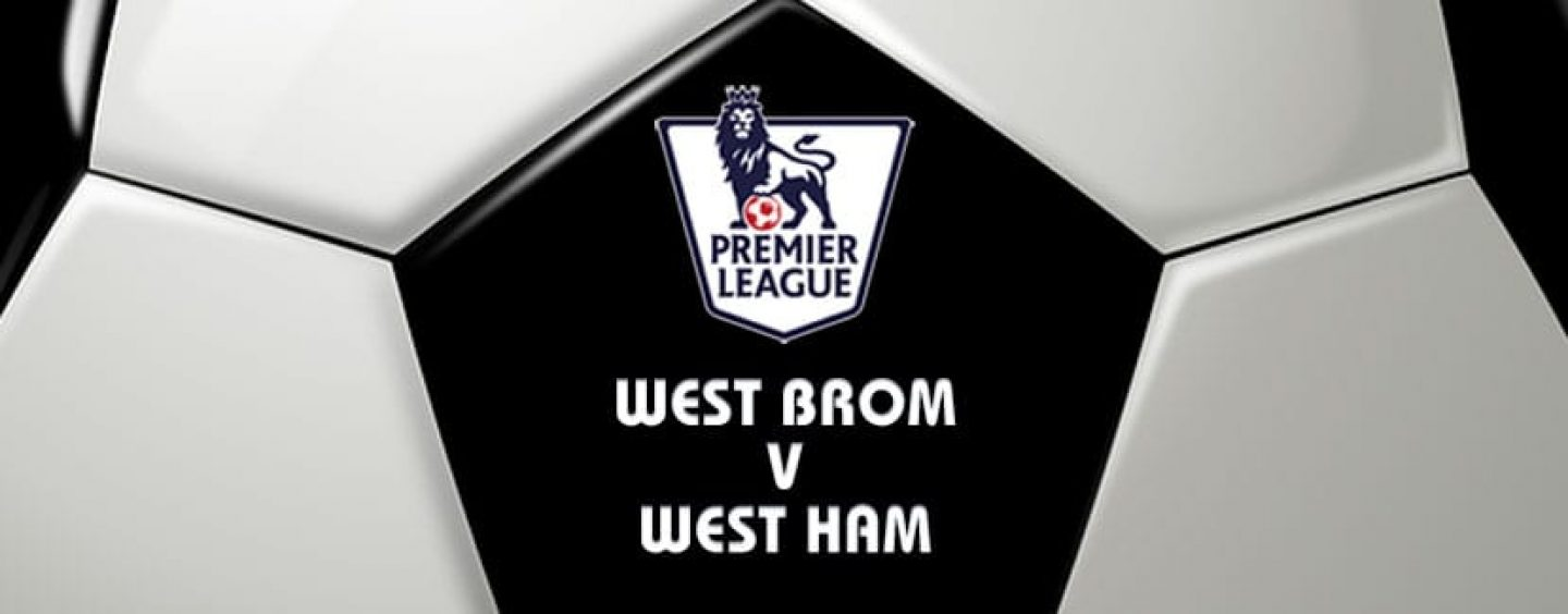 West Brom v West Ham Football Betting Preview & Tips