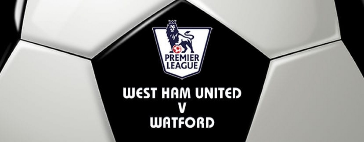 West Ham v Watford Football Betting Preview & Tips