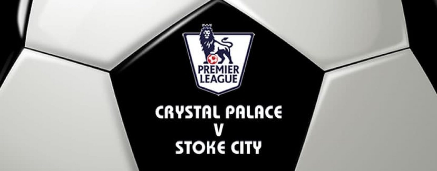 Crystal Palace v Stoke Football Betting Preview & Tips