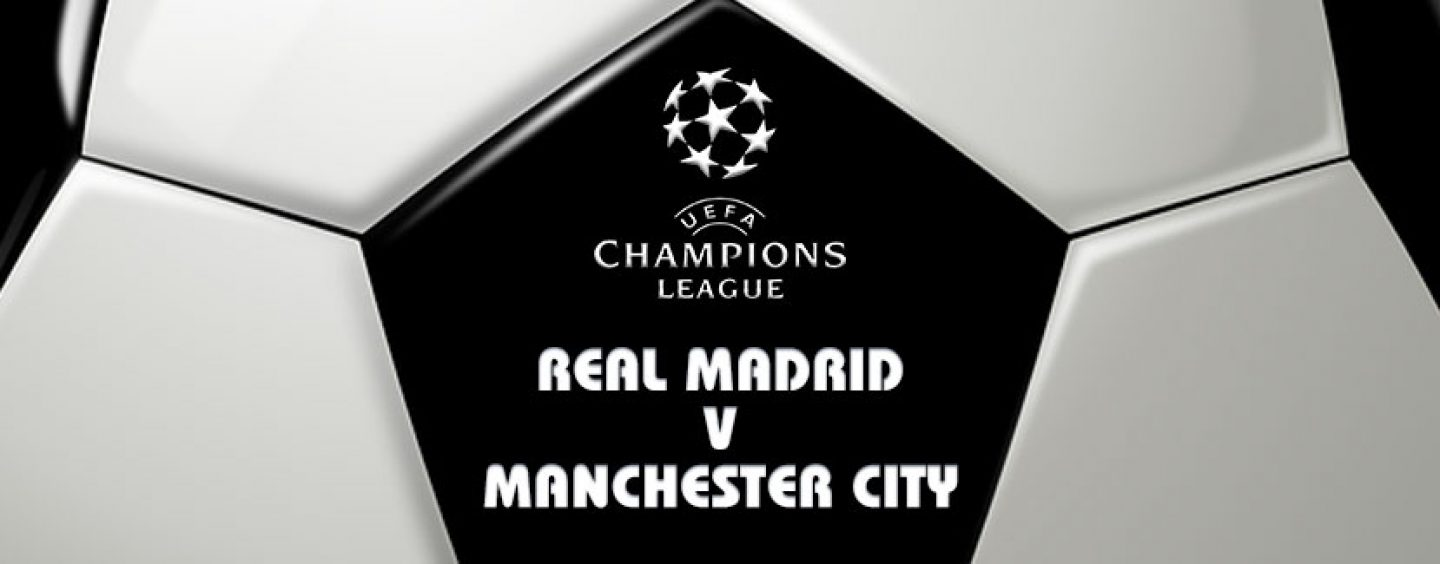 Real Madrid v Manchester City Champions League Semi Finals Betting Tips