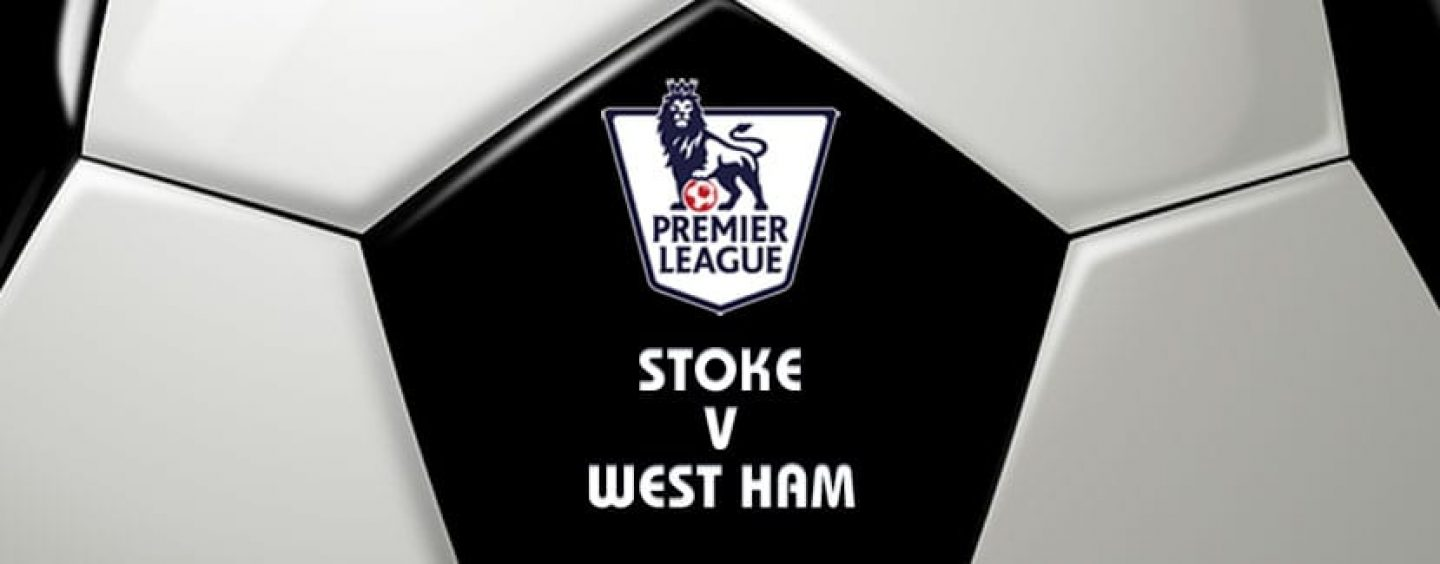 Stoke v West Ham Premier League Betting Preview & Tips