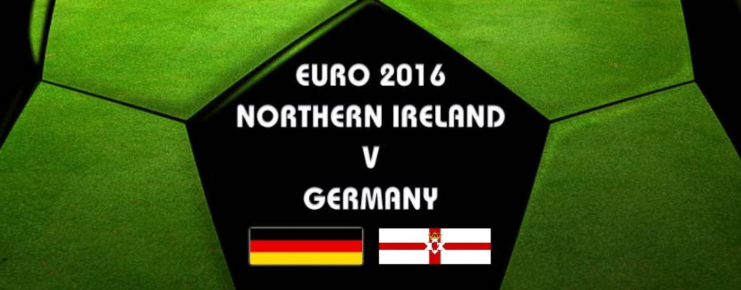 Northern Ireland v Germany Betting Tips & Preview Euro 2016