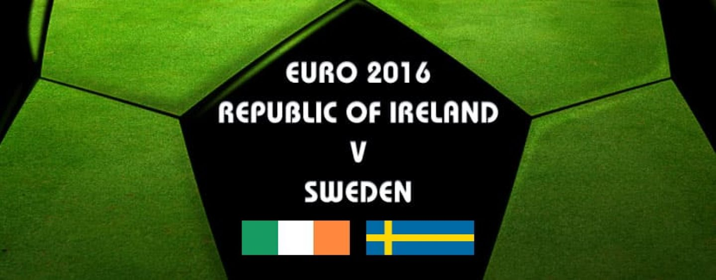 Republic of Ireland v Sweden Betting Tips And Preview Euro 2016