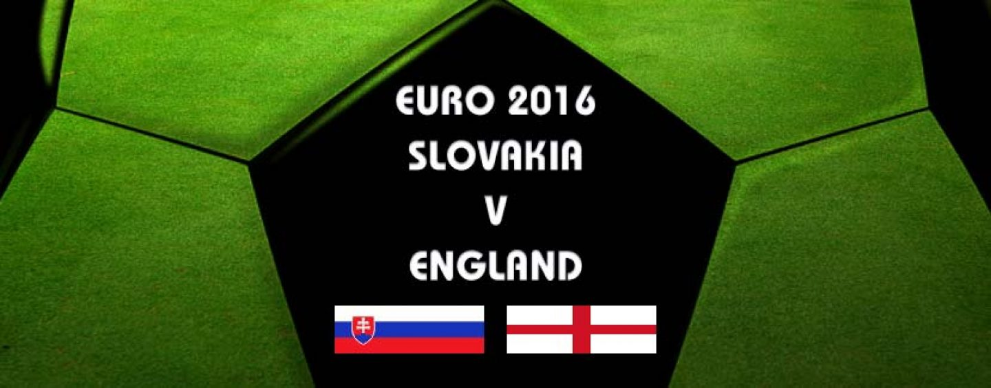 Slovakia v England Tips & Betting Preview Euro 2016
