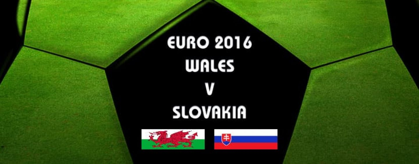 Wales v Slovakia Betting Tips And Preview Euro 2016