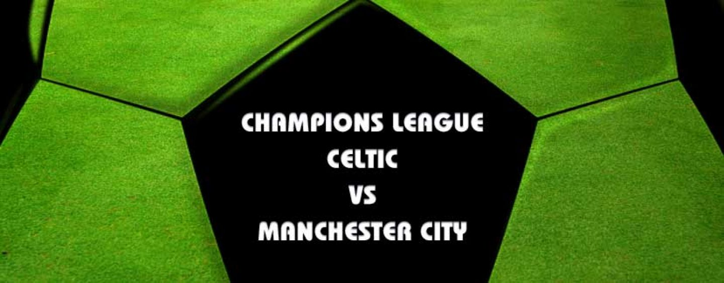 Celtic v Man City Tips Champions League Preview And Odds