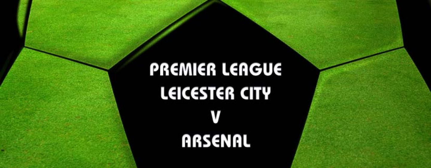 Leicester v Arsenal Preview And Betting Tips 20-8-16