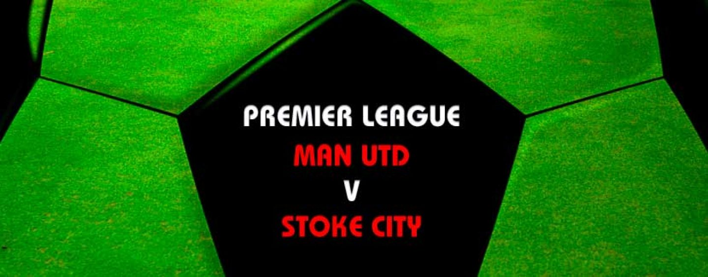 Man Utd v Stoke Tips | Premier League Preview