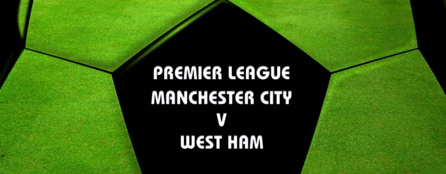 Manchester City v West Ham Tips & Betting Preview 28-8-16