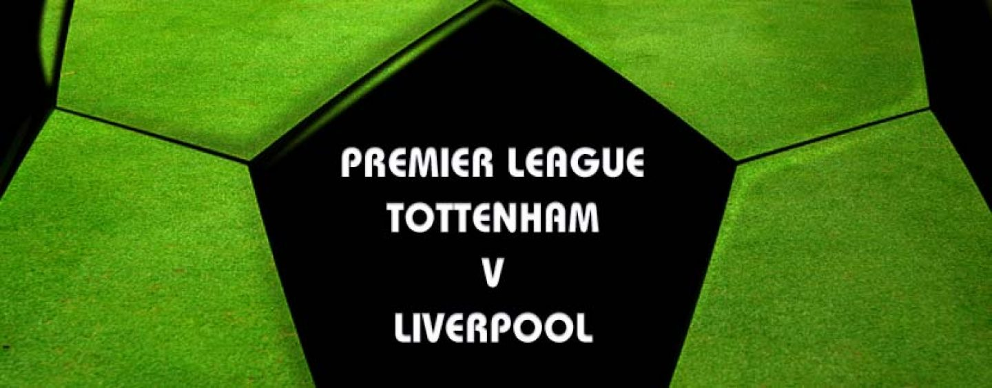 Tottenham v Liverpool Betting Tips And Preview 27-8-16