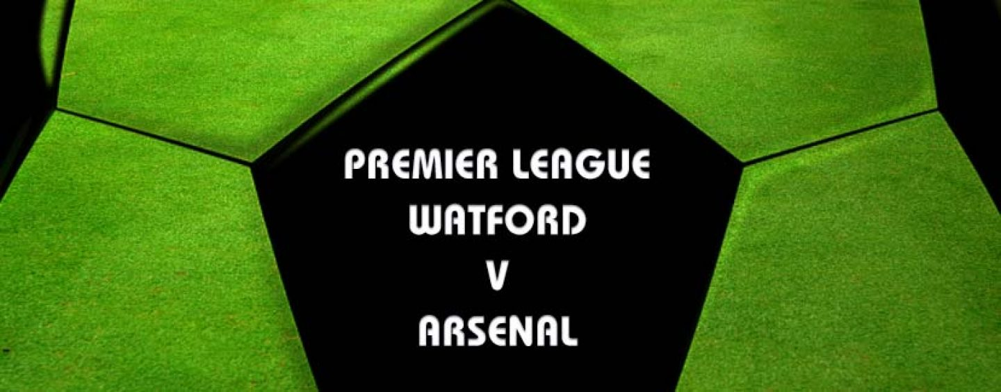 Watford v Arsenal Tips & Betting Preview 27-8-16