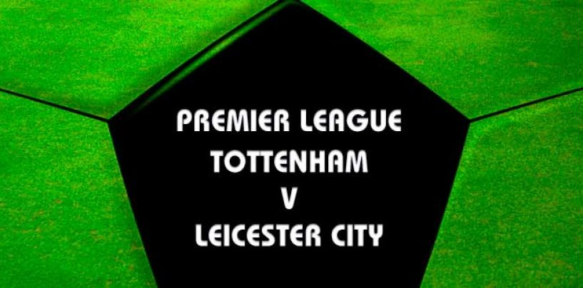 Tottenham v Leicester City EPL Betting Tips