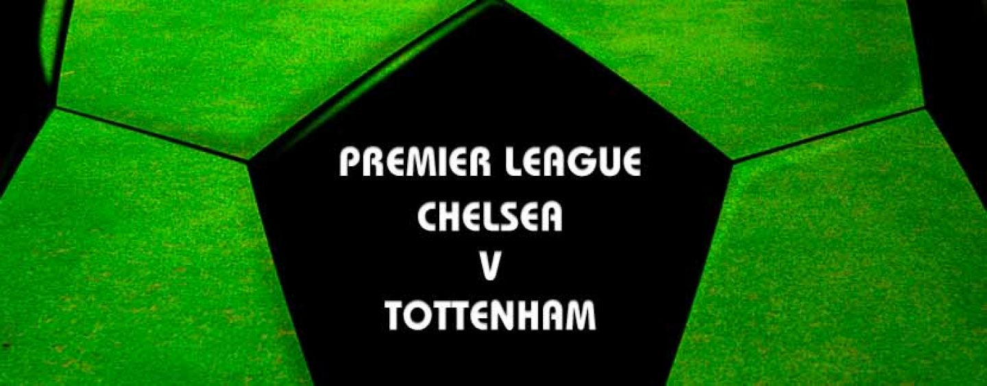 Chelsea v Tottenham Betting Tips & Odds | EPL Tips
