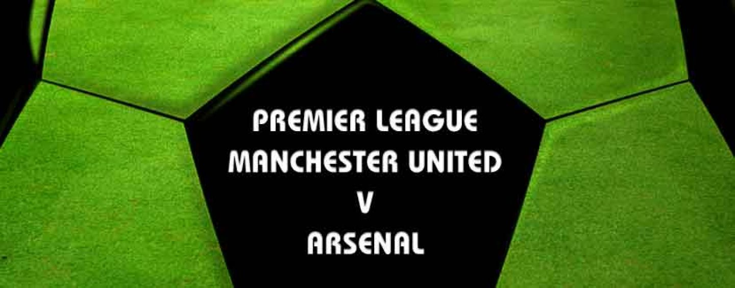 Man Utd vs Arsenal Betting Tips And Preview
