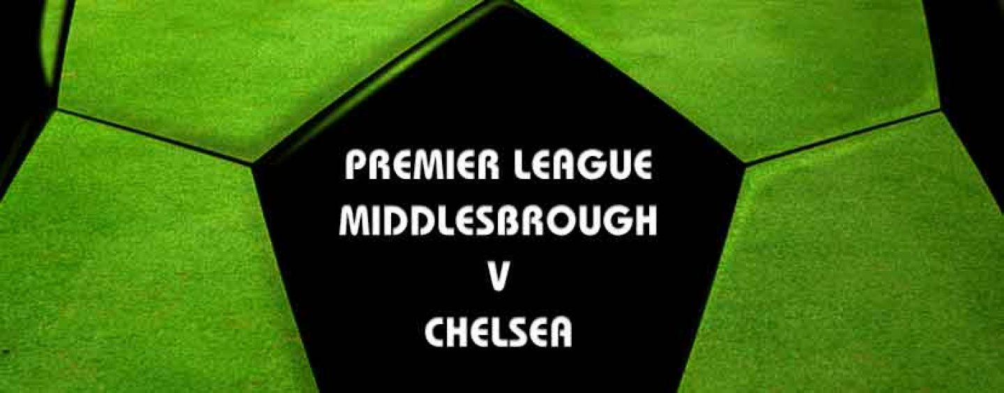 Middlesbrough v Chelsea Betting Tips And Preview