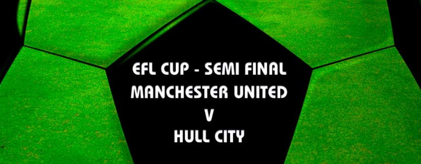 Man Utd vs Hull City EFL Semi Final Tips