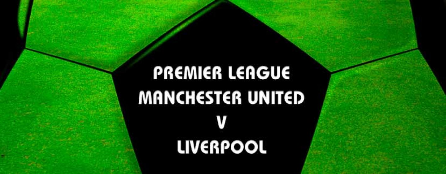 Manchester United v Liverpool Prediction & Preview 15-1-17