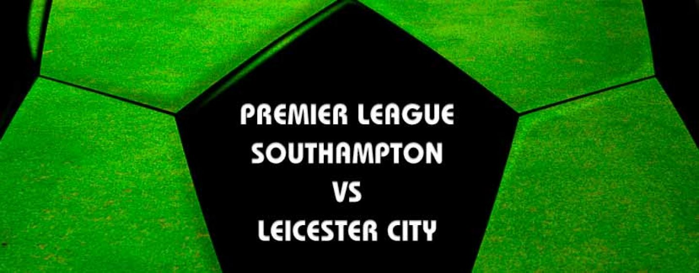Southampton v Leicester City Betting Tips Predictions 22.1.17